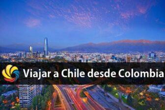 viajar a Chile desde Colombia